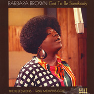 Barbara Brown - Got To Be Somebody - The Xl Sessions * 1960s Memphis Gold