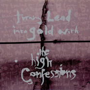 High Confessions, The - Turning Lead Into Gold With The High Confessions