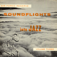 The United States Air Force Reserve - Soundflights Into Jazz Volume Three