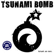 Tsunami Bomb - Trust No One Colored Vinyl Edition