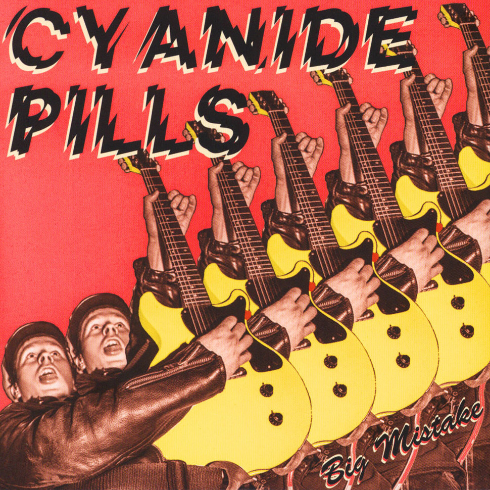 Cyanide Pills - Big Mistake / My Baby's Become A Right Wing Extremist