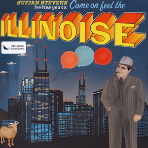 Sufjan Stevens - Sufjan Stevens Invites You To: Come On Feel The Illinoise
