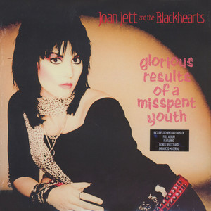 Joan Jett & The Blackhearts - Glorious Results Of A Misspent Youth