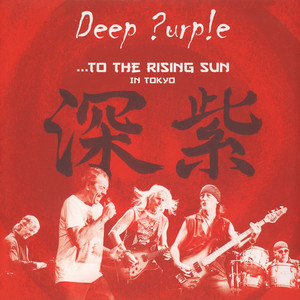 Deep Purple - … To The Rising Sun (In Tokyo)