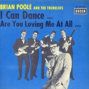 Brian Poole & The Tremeloes - I Can Dance / Are You Loving Me At All