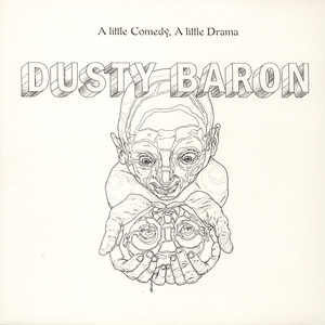 Dusty Baron - A Little Comedy, A Little Drama