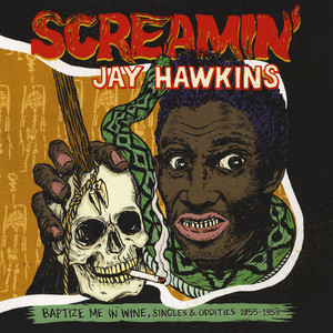 Screamin' Jay Hawkins - Baptize Me In Wine Singles & Oddities 1955-1959