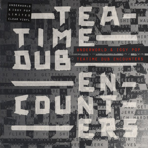 Underworld / Iggy Pop - Teatime Dub Encounters