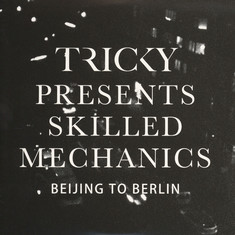Tricky presents Skilled Mechanics - Beijing To Berlin