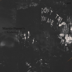 Martin Perret's L'Anderer - Don't Try You Are