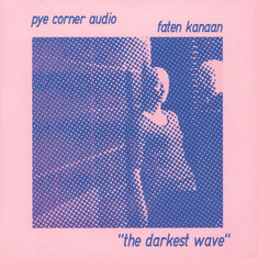 Pye Corner Audio with Faten Kanaan - The Darkest Wave